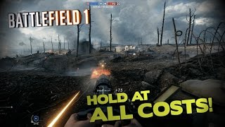 HOLD AT ALL COSTS! - Battlefield 1