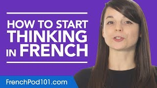 Stop Translating in Your Head and Start Thinking in French!