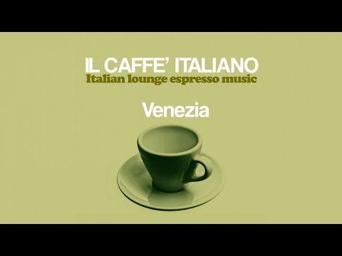 Top Lounge and Chill-Out Music - Il caffè italiano: Venezia ( Italian Lounge Espresso Music )