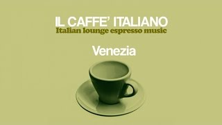 Top Lounge and Chill-Out Music - Il caffè italiano: Venezia