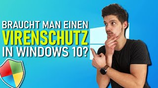 Braucht man Virenschutz in Windows 10?!