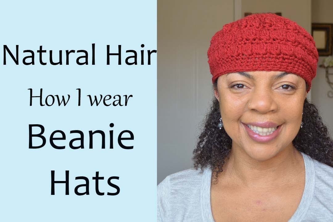 Natural Hair - Wearing Beanie Hats withOUT Lumps   Bumps - YouTube 959936a8629
