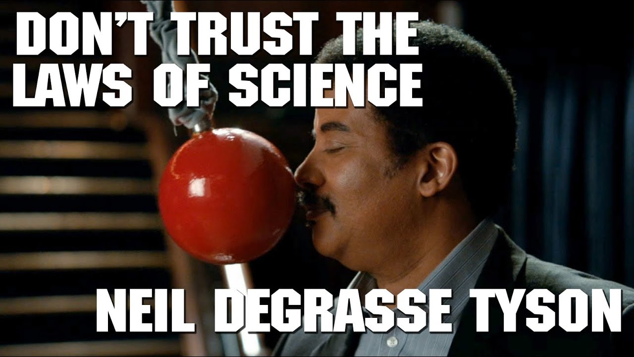 Neil Degrasse Tyson Dont Trust The Laws Of Science Youtube