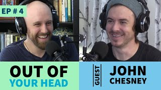 Out of your Head - #4 w/ John Chesney