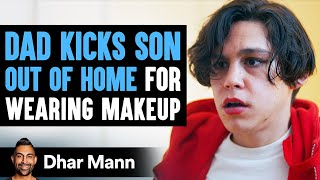 Dad Kicks Son Out Of House For Wanting To Wear Makeup | Dhar Mann