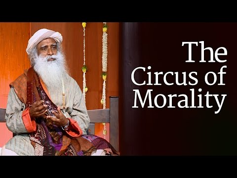 The Circus of Morality | Sadhguru