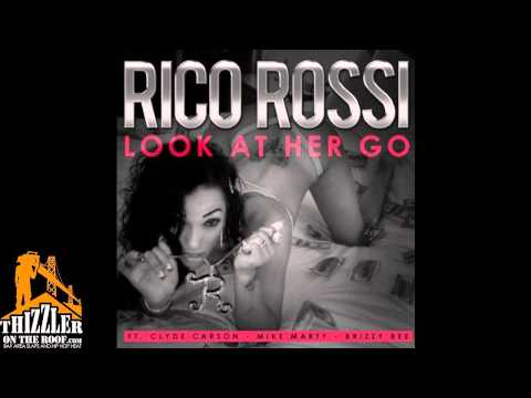 Rico Rossi ft. Clyde Carson, Mike Marty, Brizzy Bee - Look At Her Go [Thizzler.com]