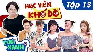 Học Viện Khó Đỡ Tập 13 - Thuận Nguyễn, Duy Khương, Minh Dự | Phim Học Đường Tươi Xanh