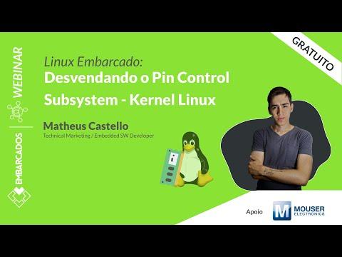 Webinar: Linux Embarcado: Desvendando o Pin Control Subsystem - Kernel Linux
