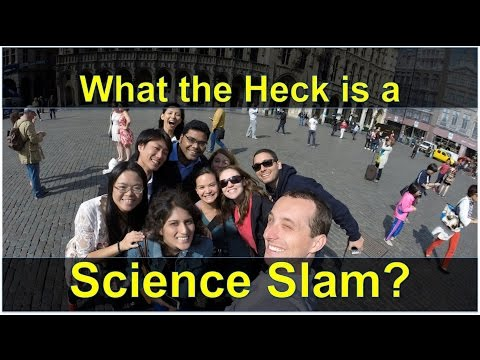 What the Heck is a Science Slam?