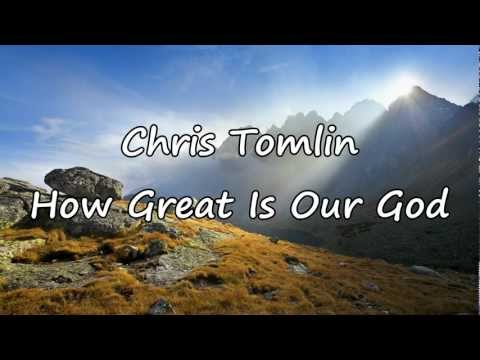 Chris Tomlin  How Great Is Our God with lyrics