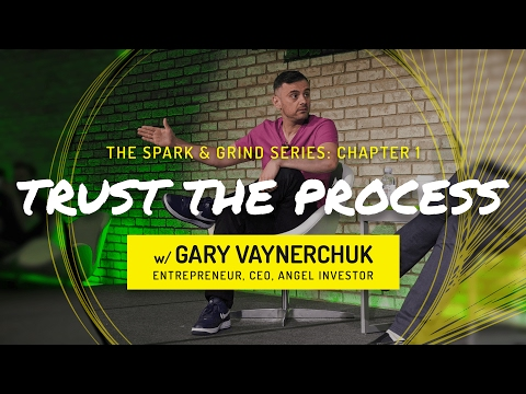 TRUST THE PROCESS w/ Gary Vaynerchuk | Spark & Grind Series: Chapter 1