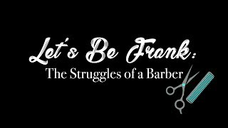 Let's Be Frank: The Struggles of a Barber