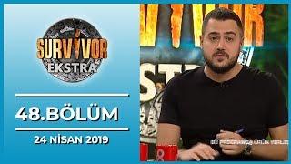 Survivor Ekstra 48. Bölüm - 24 Nisan 2019