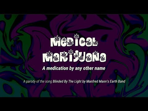 Medical Marijuana - a parody of Blinded by the Light by Manfred Mann's Earth Band