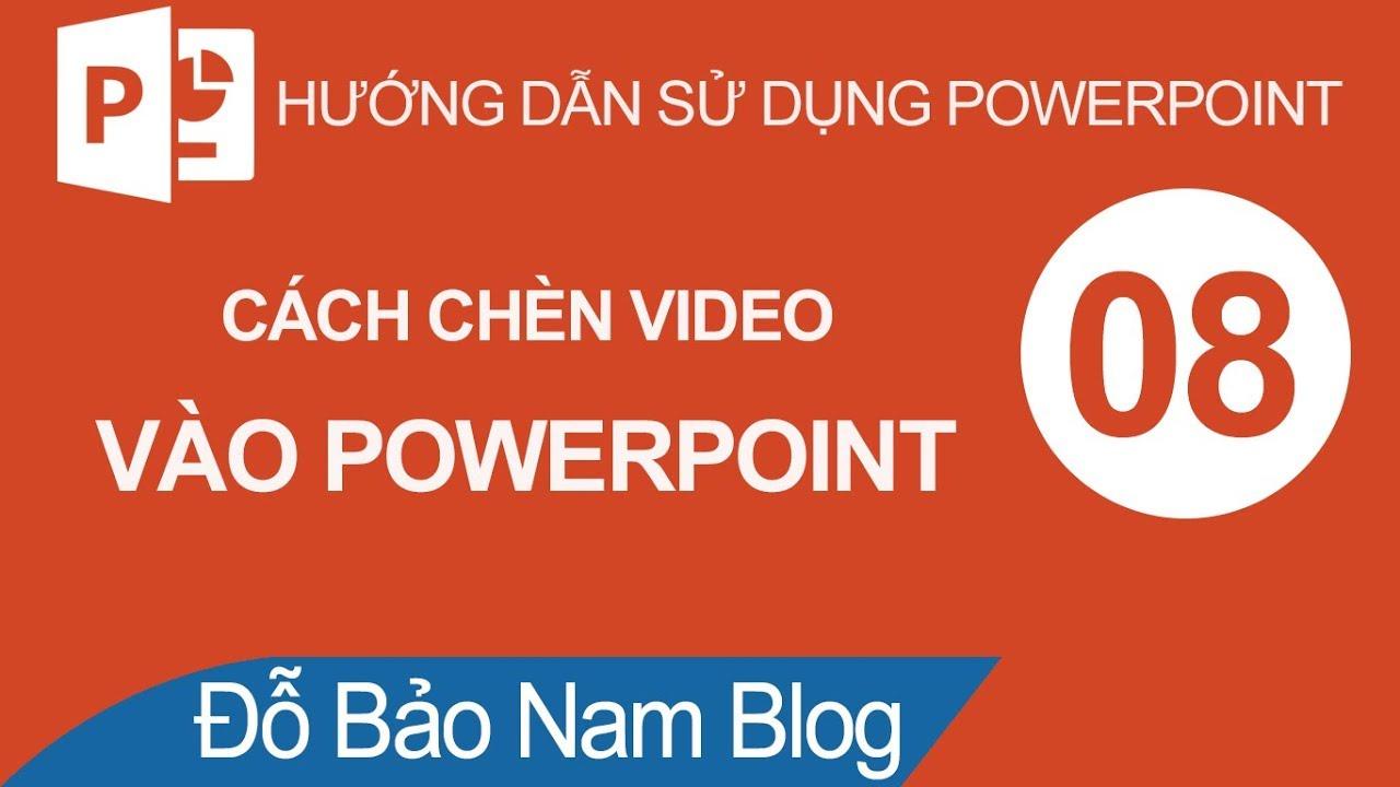 Hướng dẫn cách chèn video vào Powerpoint, chèn clip vào Powerpoint