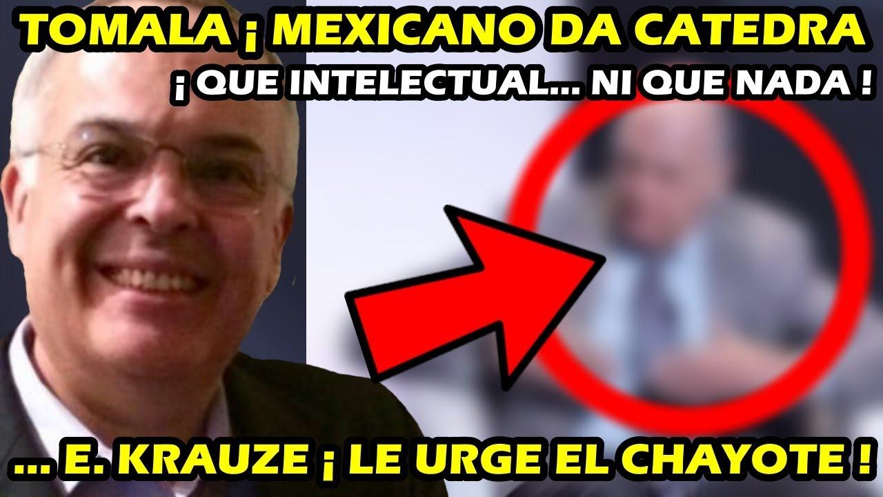 TOMALA ¡ VALIENTE MEXICANO DA CATEDRA ! QUE INTELECTUAL NI QUE NADA ! EXTRAÑA EL CHAYOTE !!!