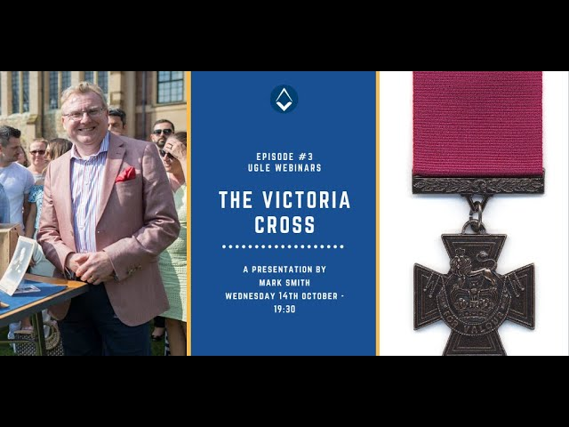 UGLE Webinar #3: The Story of the Victoria Cross with Mark Smith