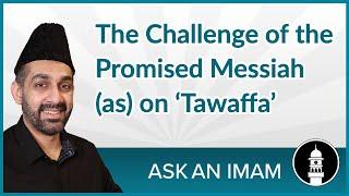 Challenge of Promised Messiah regarding Tawaffa | Ask an Imam