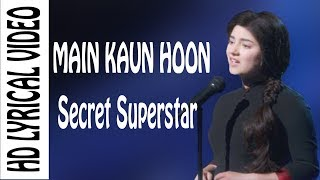 Main Kaun Hoon - Secret Superstar | Lyrical Video| Aamir Khan | Amit Trivedi | Kausar Munir | Meghna