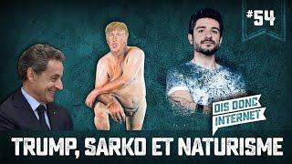Trump, Sarko et naturisme - VERINO #54 // Dis donc internet...