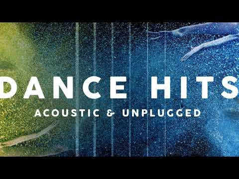 Dance Hits : Acoustic and Unplugged - Full Album SUMMER 2018