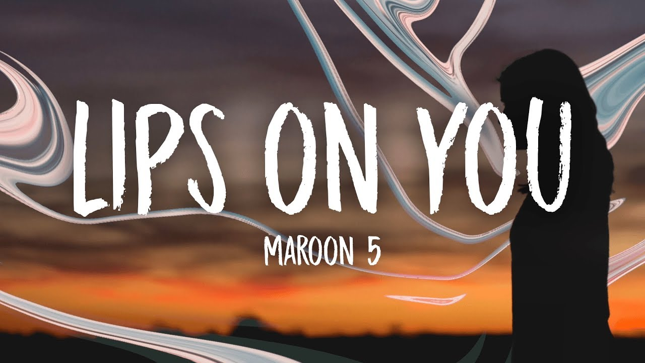 Lips on you maroon 5 chords