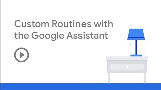 Custom Routines with the Google Assistant