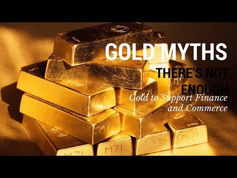 Myth #2 - There's Not Enough Gold to Support Finance and Commerce