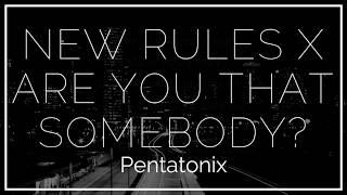 Pentatonix - New Rules x Are You That Somebody? | Lyrics