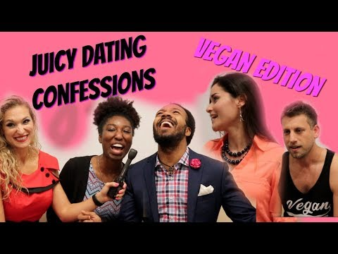 Juicy Dating Confessions - Vegan Edition