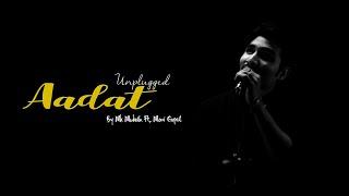 Aadat |Unplugged |Atif Aslam |MK Mukesh Ft. Moni Gopal |Kalyug |Jal Band |Emraan Hashmi