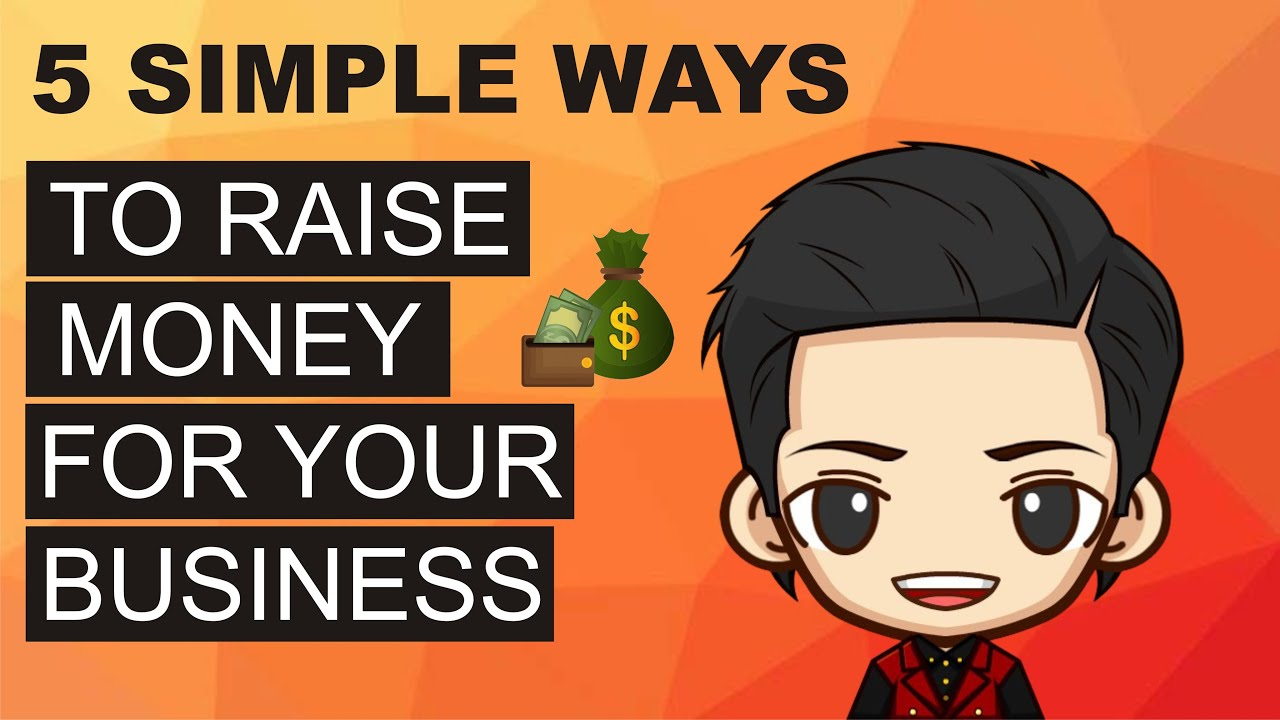 Five Simple Ways To Raise Money For Your Business