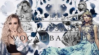 Perrie Edwards Vs. Taylor Swift (Vocal battle Part 2)
