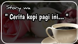 "Download Ucapan selamat pagi story wa "" Cerita kopi pagi ini '"