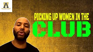 How To Pick Up Women In The Club