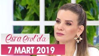 Esra Erol'da 7 Mart 2019 - Tek Parça