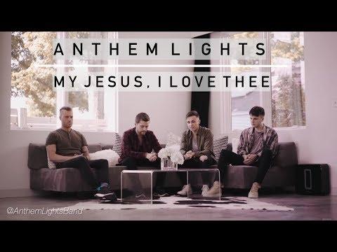 My Jesus, I Love Thee  | Anthem Lights
