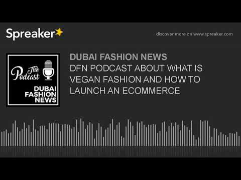 DFN PODCAST ABOUT WHAT IS VEGAN FASHION AND HOW TO LAUNCH AN ECOMMERCE (made with Spreaker)