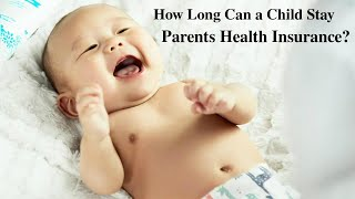 How Long Can a Child Stay on Parents Health Insurance?
