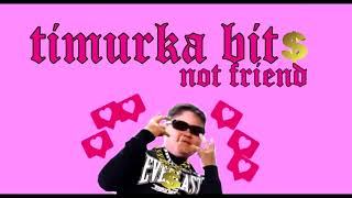 TIMURKA BITS- NOT FRIEND