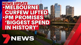 7NEWS Update - Sept 28: Melbourne curfew comes to an end; PM promises big-spend in budget | 7NEWS