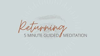 5 Minute Guided Meditation to Return to Breath