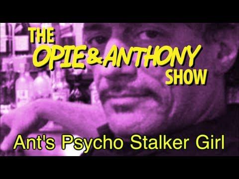 Opie & Anthony: Ant's Psycho Stalker Girl...