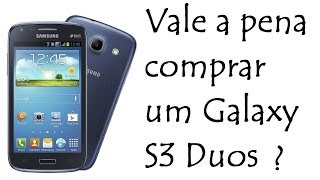 Vale a pena comprar um Galaxy S3 Duos ? / DavidTecNew / PT BR