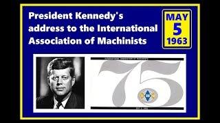 JFK'S SPEECH TO THE INTERNATIONAL ASSOCIATION OF MACHINISTS (MAY 5, 1963)