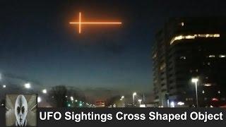 UFO Sightings Cross Shaped Object Returns March 12th 2017