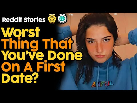 Worst Thing That You've Done On A First Date? (Reddit Stories)
