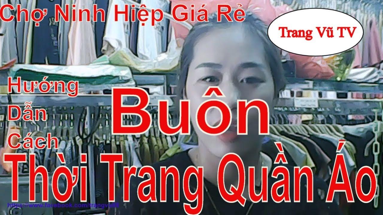 Buôn thời trang quần áo chợ ninh hiệp giá rẻ I Trang Vũ TV #121