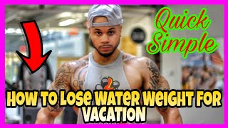 How To Lose Water Weight For Vacation
